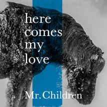 here comes my love/Mr.Children